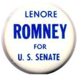 Mitt's mother Lenore (promoted here on a button) lost a Senate race in 1970, and he worked for her campaign.
