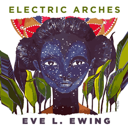 Eve's first collection of poetry, essays, and visual art, Electric Arches
