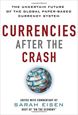 "Cover of Sarah Eisen's book ""Currencies After the Crash: The Uncertain Future of the Global Paper-Based Currency System"""
