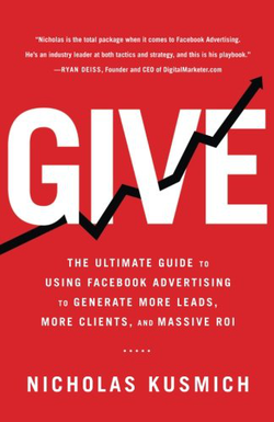 Give: The Ultimate Guide To Using Facebook Advertising to Generate More Leads, More Clients, and Massive ROI                                              is available on                                 Amazon                                